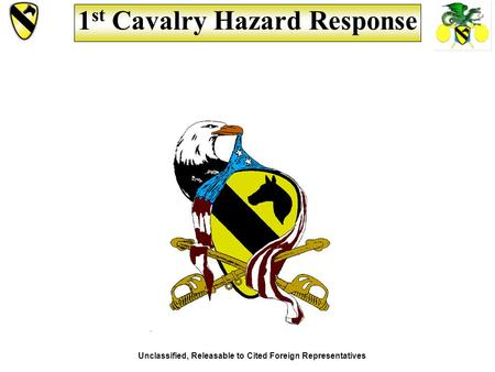 Unclassified, Releasable to Cited Foreign Representatives 1 st Cavalry Hazard Response.