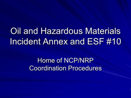 Oil and Hazardous Materials Incident Annex and ESF #10 Home of NCP/NRP Coordination Procedures.
