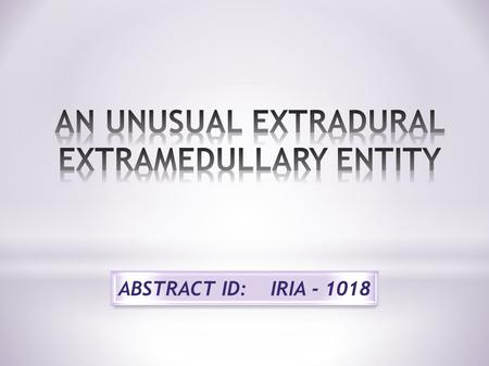 ABSTRACT ID: IRIA - 1018. * Spinal cavernous angiomas are rare in the epidural location and therefore seldom considered in the differential diagnosis.