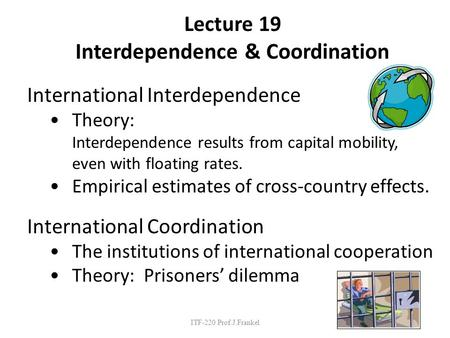 Lecture 19 Interdependence & Coordination International Interdependence Theory: Interdependence results from capital mobility, even with floating rates.