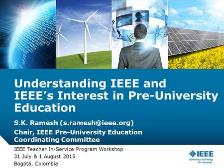 12-CRS-0106 REVISED 8 FEB 2013 S.K. Ramesh Chair, IEEE Pre-University Education Coordinating Committee IEEE Teacher In-Service Program.