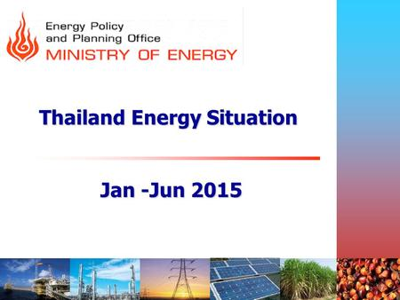 Thailand Energy Situation Jan -Jun 2015
