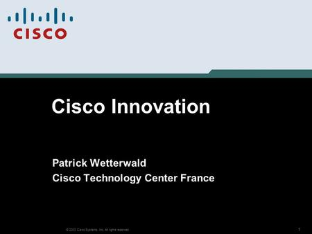 1 © 2003 Cisco Systems, Inc. All rights reserved. Cisco Innovation Patrick Wetterwald Cisco Technology Center France.