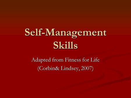 Self-Management Skills Adapted from Fitness for Life (Corbin& Lindsey, 2007)