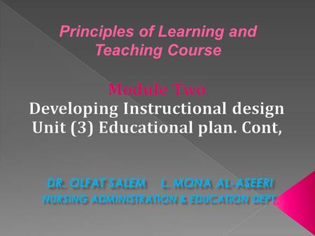 DR. OLFAT SALEM L. MONA AL-ASEERI NURSING ADMINISTRATION & EDUCATION DEPT. Principles of Learning and Teaching Course.