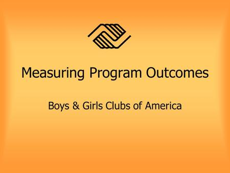 Measuring Program Outcomes Boys & Girls Clubs of America.