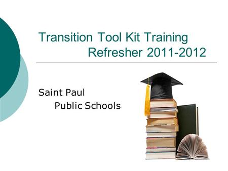Transition Tool Kit Training Refresher 2011-2012 Saint Paul Public Schools.