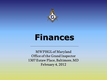 Finances MWPHGL of Maryland Office of the Grand Inspector 1307 Eutaw Place, Baltimore, MD February 4, 2012.