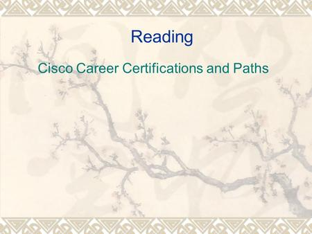 Reading Cisco Career Certifications and Paths. Training target: Read the following reading materials and use the reading skills mentioned in the passages.