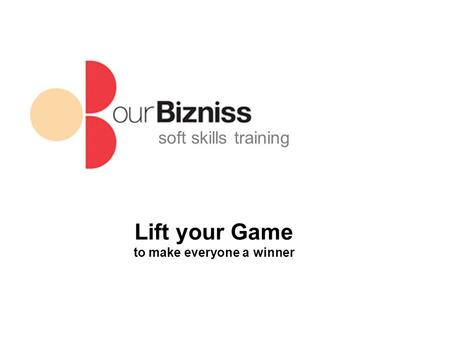 Soft skills training Lift your Game to make everyone a winner.