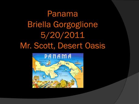 Panama Briella Gorgoglione 5/20/2011 Mr. Scott, Desert Oasis.