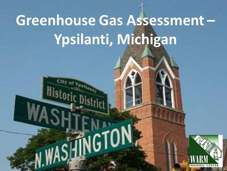 Greenhouse Gas Assessment – Ypsilanti, Michigan. What is a Scope? Scope 1: All direct greenhouse gas (GHG) emissions Scope 2: Indirect GHG emissions associated.
