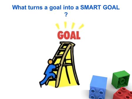 What turns a goal into a SMART GOAL ?. Here's an important goal that many of us share: Get in shape. How could we revise it to make it a SMART GOAL.