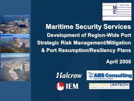 Maritime Security Services Development of Region-Wide Port Strategic Risk Management/Mitigation & Port Resumption/Resiliency Plans April 2008.