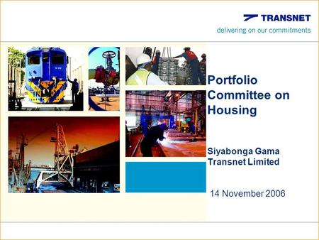 Portfolio Committee on Housing Siyabonga Gama Transnet Limited 14 November 2006.