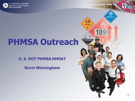 U.S. Department of Transportation Pipeline and Hazardous Materials Safety Administration - 1 - PHMSA Outreach U. S. DOT PHMSA HMSAT Norm Winningham.