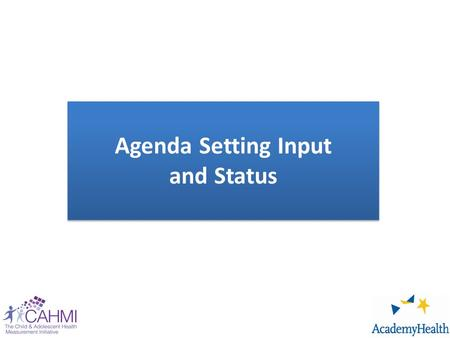 Agenda Setting Input and Status Agenda Setting Input and Status.