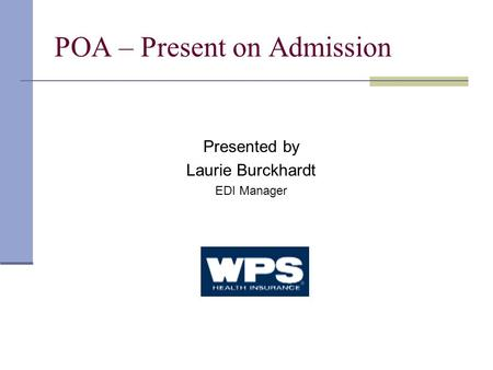 POA – Present on Admission Presented by Laurie Burckhardt EDI Manager.