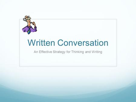 Written Conversation An Effective Strategy for Thinking and Writing.