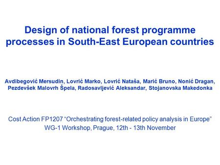 Design of national forest programme processes in South-East European countries Avdibegović Mersudin, Lovrić Marko, Lovrić Nataša, Marić Bruno, Nonić Dragan,