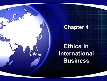 Chapter 4 Ethics in International Business 1. Introduction Ethics refers to accepted principles of right or wrong that govern –Conduct of a person –Members.