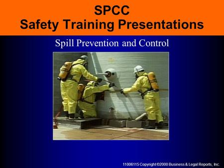 11006115 Copyright ©2000 Business & Legal Reports, Inc. SPCC Safety Training Presentations Spill Prevention and Control.
