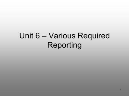 1 Unit 6 – Various Required Reporting. Unit 6 Various Required Reporting Goals: What is reportable in PEMS Escalation / actionable report vs. Escalation.