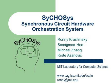 Ronny Krashinsky Seongmoo Heo Michael Zhang Krste Asanovic MIT Laboratory for Computer Science  SyCHOSys Synchronous.