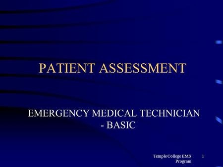 Temple College EMS Program 1 PATIENT ASSESSMENT EMERGENCY MEDICAL TECHNICIAN - BASIC.