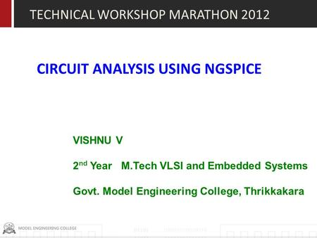 CIRCUIT ANALYSIS USING NGSPICE VISHNU V 2 nd Year M.Tech VLSI and Embedded Systems Govt. Model Engineering College, Thrikkakara TECHNICAL WORKSHOP MARATHON.
