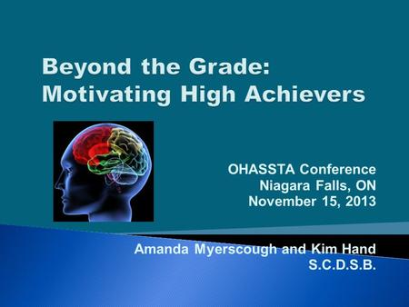 OHASSTA Conference Niagara Falls, ON November 15, 2013 Amanda Myerscough and Kim Hand S.C.D.S.B.