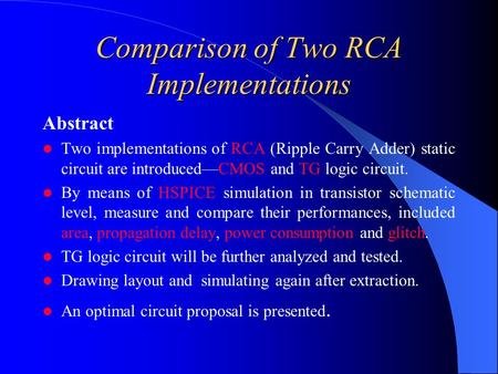 Comparison of Two RCA Implementations Abstract Two implementations of RCA (Ripple Carry Adder) static circuit are introduced—CMOS and TG logic circuit.