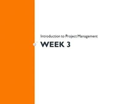 WEEK 3 Introduction to Project Management. Agenda Review – Any questions from last week Phase 2: Planning ◦ Project Plans & Deliverables.