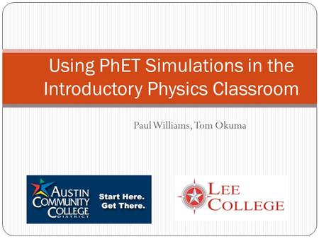 Paul Williams, Tom Okuma Using PhET Simulations in the Introductory Physics Classroom.