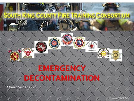 ©2014 SKCFTC Operations Level EMERGENCY DECONTAMINATION.
