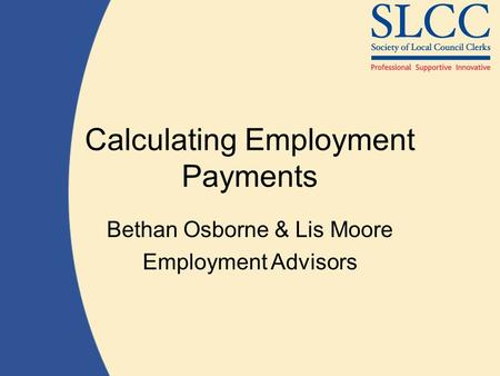 Calculating Employment Payments Bethan Osborne & Lis Moore Employment Advisors.