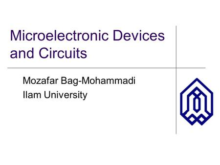 Microelectronic Devices and Circuits Mozafar Bag-Mohammadi Ilam University.