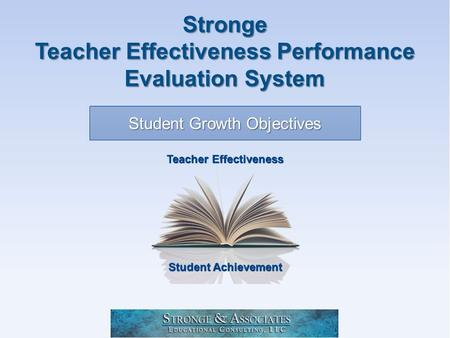 Student Achievement Teacher Effectiveness Student Growth Objectives Stronge Teacher Effectiveness Performance Evaluation System.