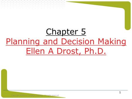 Copyright ©2008 by Cengage Learning. All rights reserved 1 Chapter 5 Planning and Decision Making Ellen A Drost, Ph.D.