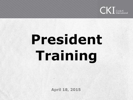 President Training April 18, 2015. Introductions Name School Thing you are most excited about being president Thing you are freaking out about most about.