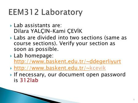  Lab assistants are: Dilara YALÇIN–Kami ÇEVİK  Labs are divided into two sections (same as course sections). Verify your section as soon as possible.