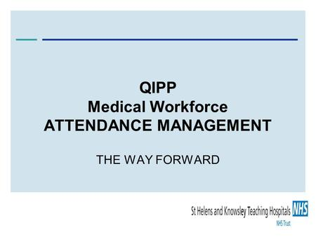 QIPP Medical Workforce ATTENDANCE MANAGEMENT THE WAY FORWARD.