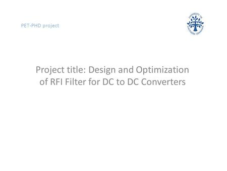 PET-PHD project Project title: Design and Optimization of RFI Filter for DC to DC Converters.