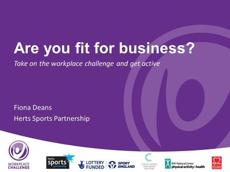 Are you fit for business? Take on the workplace challenge and get active Fiona Deans Herts Sports Partnership.