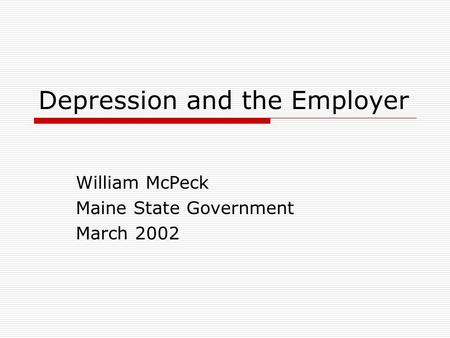Depression and the Employer William McPeck Maine State Government March 2002.