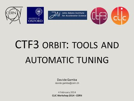CTF3 ORBIT : TOOLS AND AUTOMATIC TUNING Davide Gamba 4 February 2014 CLIC Workshop 2014 - CERN.
