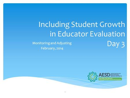 Including Student Growth in Educator Evaluation Day 3 Monitoring and Adjusting February, 2014 1.