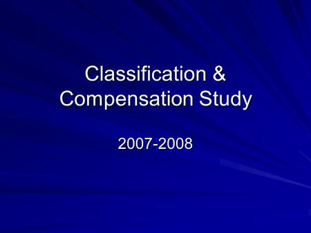 Classification & Compensation Study 2007-2008. Outside firm (BCC) was hired to perform: Classification Study Internal Equity Pay equity compliance Study.