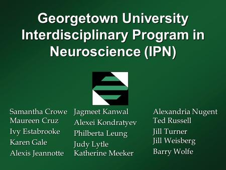 Georgetown University Interdisciplinary Program in Neuroscience (IPN) Samantha Crowe Maureen Cruz Ivy Estabrooke Karen Gale Alexis Jeannotte Jagmeet Kanwal.