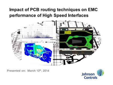 Impact of PCB routing techniques on EMC performance of High Speed Interfaces Presented on: March 13 th, 2014.